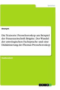 Die Textsorte Pressehoroskop am Beispiel der Frauenzeitschrift Brigitte. Der Wandel der astrologischen Fachsprache und eine Didaktisierung des Themas Pressehoroskop