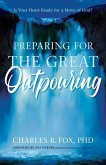 Preparing for the Great Outpouring: Is Your Heart Ready For A Move Of God?
