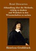 Abhandlung über die Methode, richtig zu denken und Wahrheit in den Wissenschaften zu suchen (Großdruck)