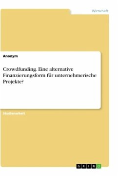 Crowdfunding. Eine alternative Finanzierungsform für unternehmerische Projekte?
