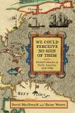 We Could Perceive No Sign of Them: Failed Colonies in North America, 1526-1689