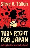 Turn Right For Japan: Cycling the Silk Road to the Orient
