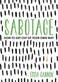 Sabotage: How to Get Out of Your Own Way