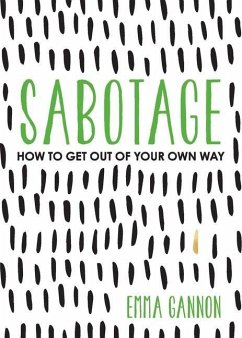 Sabotage: How to Get Out of Your Own Way - Gannon, Emma
