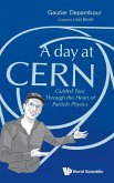 Day at Cern, A: Guided Tour Through the Heart of Particle Physics