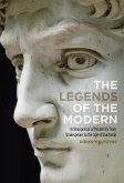 The Legends of the Modern: A Reappraisal of Modernity from Shakespeare to the Age of Duchamp