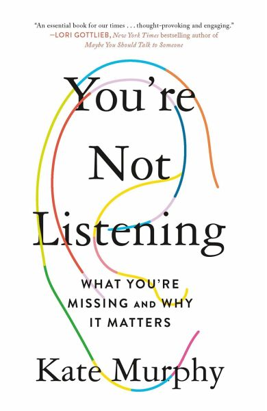 You're Not Listening: What You're Missing and Why It Matters - Murphy, Kate