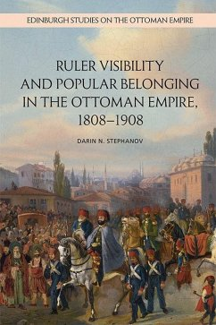 Ruler Visibility and Popular Belonging in the Ottoman Empire, 1808-1908 - Stephanov, Darin