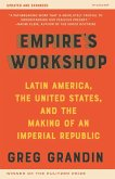 Empire's Workshop (Updated and Expanded Edition): Latin America, the United States, and the Making of an Imperial Republic