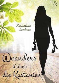 Woanders blühen die Kastanien (eBook, ePUB) - Lankers, Katharina