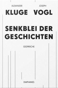 Senkblei der Geschichten - Kluge, Alexander; Vogl, Joseph