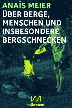 Über Berge, Menschen und insbesondere Bergschnecken - Meier, Anaïs
