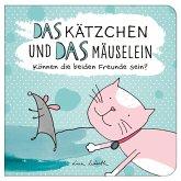 Das Kätzchen und das Mäuselein - können beide Freunde sein   Lustiges Kinderbuch über Freundschaft   Bilderbuch für Kinder ab 3 Jahre   Lustige Kindergeschichte Maus und Katze