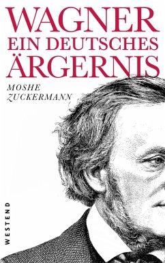 Wagner, ein deutsches Ärgernis (eBook, ePUB) - Zuckermann, Moshe