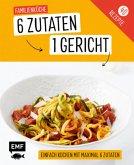Genial einfach! 6 Zutaten - 1 Gericht: Familienküche (Mängelexemplar)