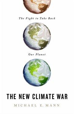 The New Climate War (eBook, ePUB) - Mann, Michael E.