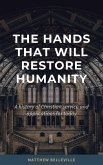 The Hands That Will Restore Humanity: A History of Christian Service and Applications for Today (eBook, ePUB)