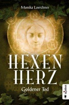 Hexenherz. Goldener Tod - Loerchner, Monika
