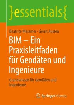 BIM - Ein Praxisleitfaden für Geodäten und Ingenieure - Messmer, Beatrice; Austen, Gerrit