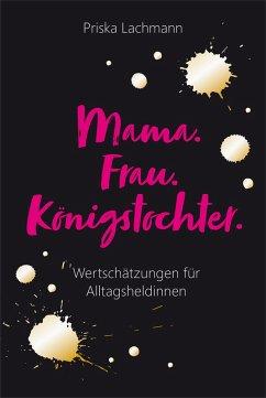 Mama. Frau. Königstochter. (eBook, ePUB) - Lachmann, Priska