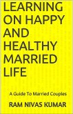 Learning On Happy And Healthy Married Life A Guide To Married Couples (eBook, ePUB)