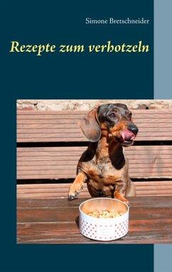 Rezepte zum verhotzeln (eBook, ePUB) - Bretschneider, Simone