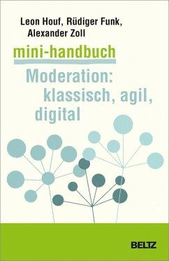 Mini-Handbuch Moderation: klassisch, agil, digital (eBook, PDF) - Funk, Rüdiger; Zoll, Alexander; Houf, Leon