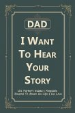 Dad, I Want to Hear Your Story: 101 Father's Guided & Keepsake Journal To Share His Life and His Love