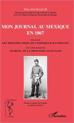 Mon journal au Mexique en 1867, incluant Les derniers jours de l'empereur Maximilien, avec des pages du Journal de la princesse Salm-Salm - Tubach, Robert; Salm-Salm, Félix