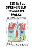 Eugene and Springfield Townscape Walks: 50 walks, 240 miles