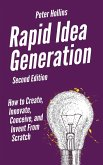 Rapid Idea Generation: How to Create, Innovate, Conceive, and Invent From Scratch