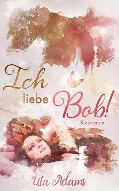 Ich liebe Bob! (eBook, ePUB) - Adams, Uta