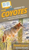 HowExpert Guide to Coyotes: 101+ Lessons to Learn About, Embrace, and Love Coyotes from A to Z