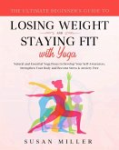The Ultimate Beginner's Guide to Losing Weight and Staying Fit with Yoga