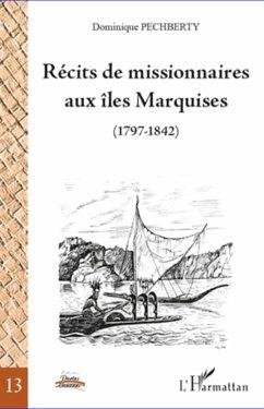 Récits de missionnaires aux îles Marquises (1797-1842) - Pechberty, Dominique