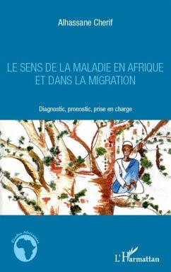 Le sens de la maladie en Afrique et dans la migration - Cherif, Alhassane