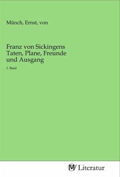 Franz von Sickingens Taten, Plane, Freunde und Ausgang - Herausgegeben von Münch, Ernst, von