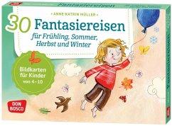 30 Fantasiereisen für Frühling, Sommer, Herbst und Winter. - Müller, Anne-Katrin