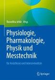 Physiologie, Pharmakologie, Physik und Messtechnik für Anästhesisten und Intensivmediziner