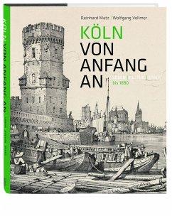 Köln von Anfang an - Matz, Reinhard; Vollmer, Wolfgang