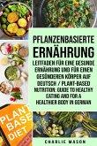 Pflanzenbasierte Ernährung: Leitfaden für eine gesunde Ernährung und Für einen gesünderen Körper Auf Deutsch/ Plant-based nutrition: Guide to heal