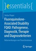 Fluoroquinolone-Associated Disability FQAD: Pathogenese, Diagnostik, Therapie und Diagnosekriterien (eBook, PDF)