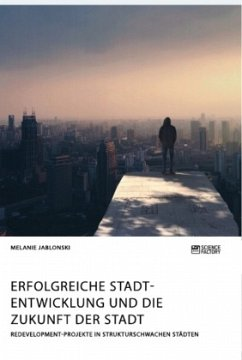 Erfolgreiche Stadtentwicklung und die Zukunft der Stadt. Redevelopment-Projekte in strukturschwachen Städten - Jablonski, Melanie