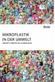 Mikroplastik in der Umwelt. Herkunft, Verbleib und Auswirkungen