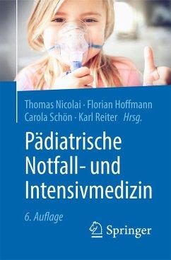 Pädiatrische Notfall- und Intensivmedizin - Nicolai, Thomas;Hoffmann, Florian;Schön, Carola