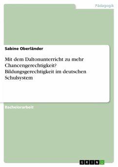 Mit dem Daltonunterricht zu mehr Chancengerechtigkeit? Bildungsgerechtigkeit im deutschen Schulsystem (eBook, PDF)