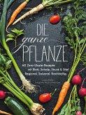 Die ganze Pflanze - 50 geniale vegetarische Rezepte zu allen essbaren Teilen von Obst und Gemüse (eBook, ePUB)