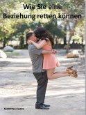 Wie Sie eine Beziehung retten können (eBook, ePUB)