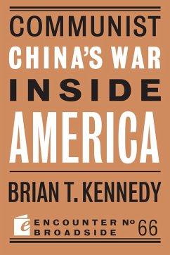 Communist China's War Inside America - Kennedy, Brian T.