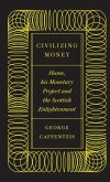 Civilizing Money: Hume, His Monetary Project and the Scottish Enlightenment